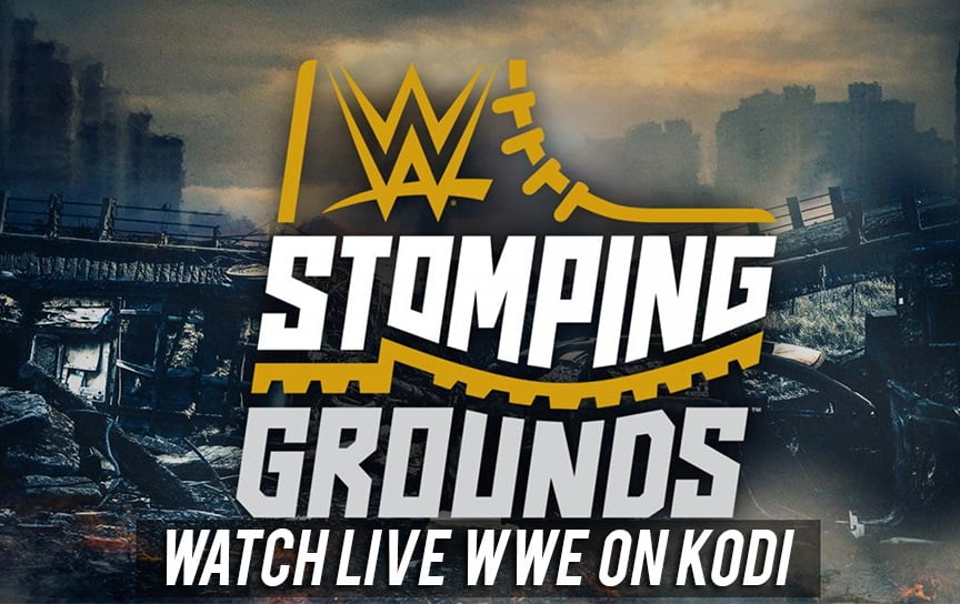 How to Watch WWE on Kodi 2019 (Live Stomping Grounds