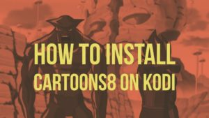 How To Install Cartoons8 On KODI? [Guide]